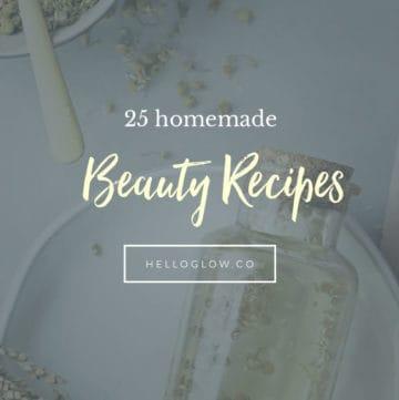 25 Homemade Beauty Recipes - Hello Glow