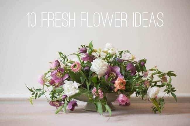 10 Fresh Flower Ideas