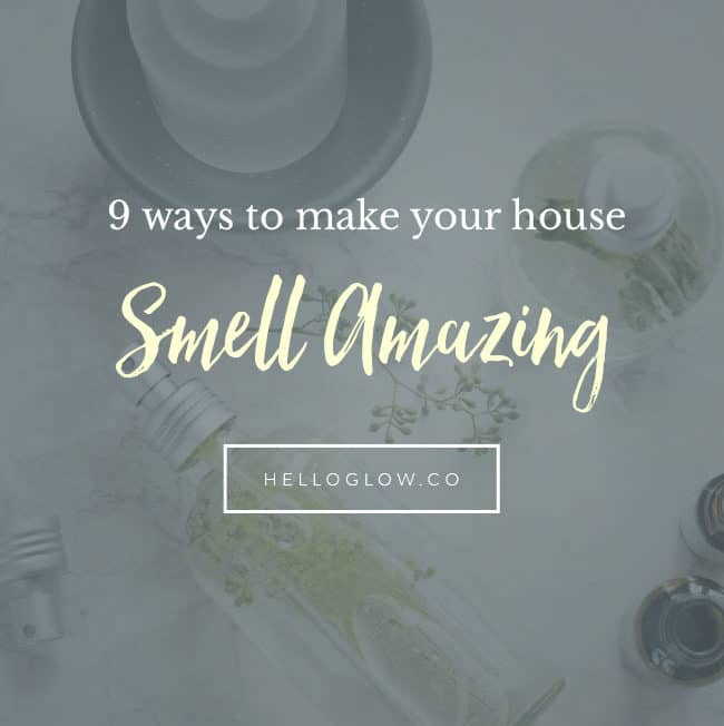 9 DIY Ways to Make Your House Smell Amazing - Hello Glow