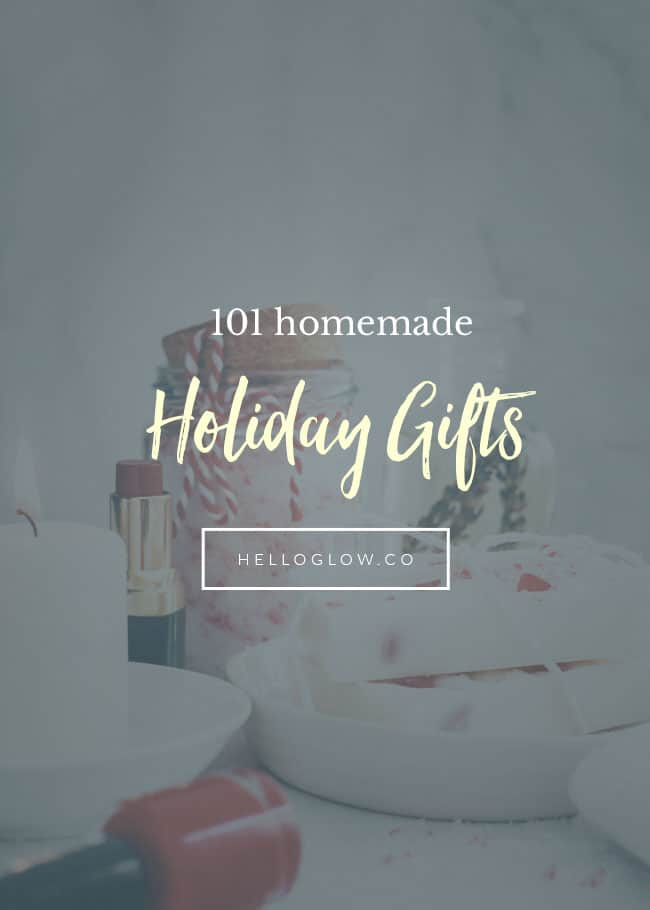101 Homemade Holiday Gifts - HelloGlow.co