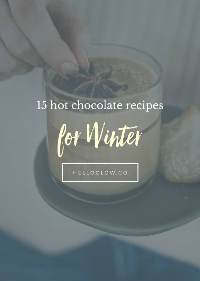 15 Hot Chocolate Recipes to Get You Through Winter