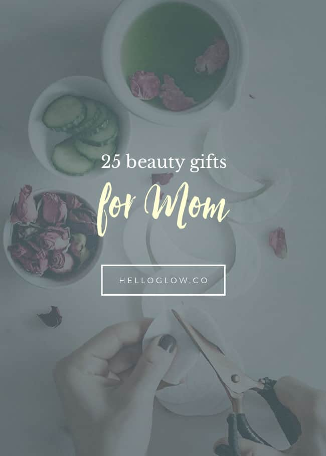 25 Beauty Gifts for Mom - Hello Glow
