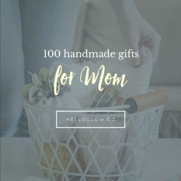 100 Handmade Gifts for Mom - Hello Glow