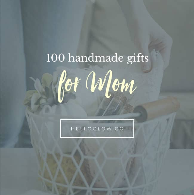 100 Handmade Gifts for Mom - Hello Glow