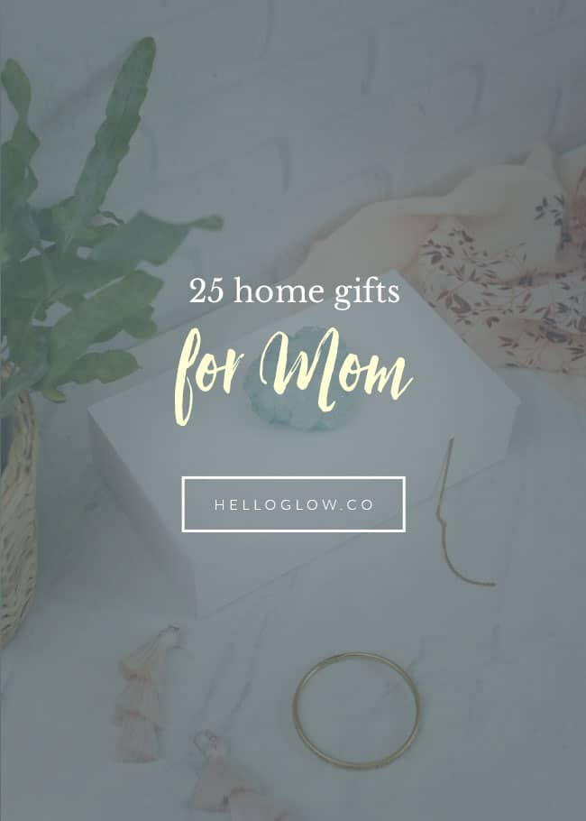 25 DIY Home Gifts for Mom - Hello Glow