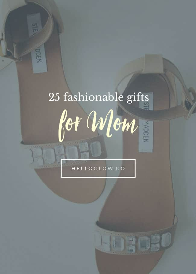 25 Fashionable Gifts for Mom - Hello Glow