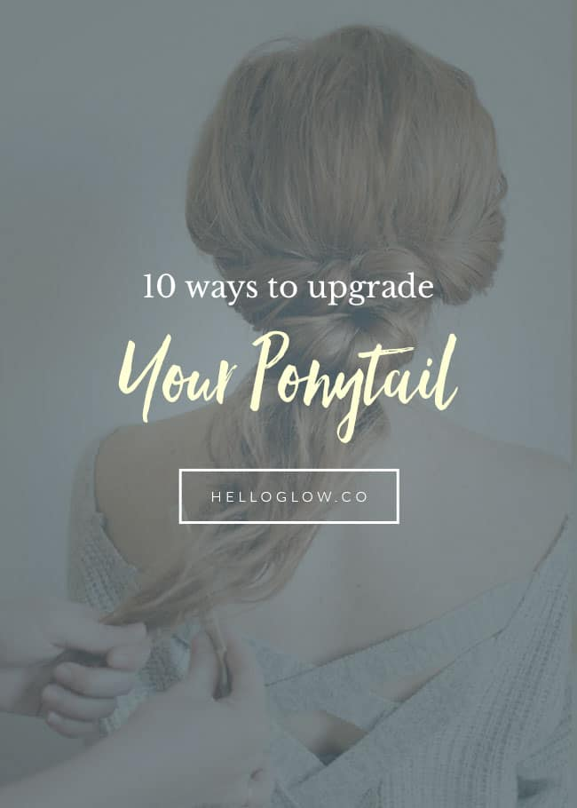 10 Ways to Upgrade Your Ponytail - HelloGlow.co