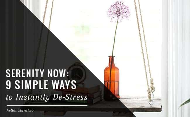 Serenity Now: 9 Simple Ways to Instantly De-Stress