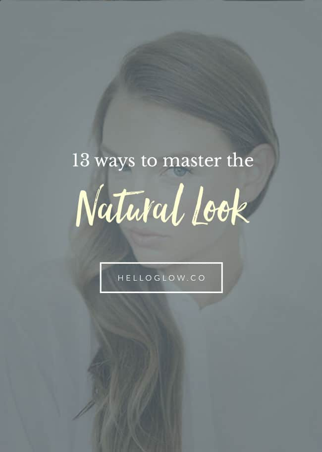 13 Ways to Master the Natural Look - Hello Glow