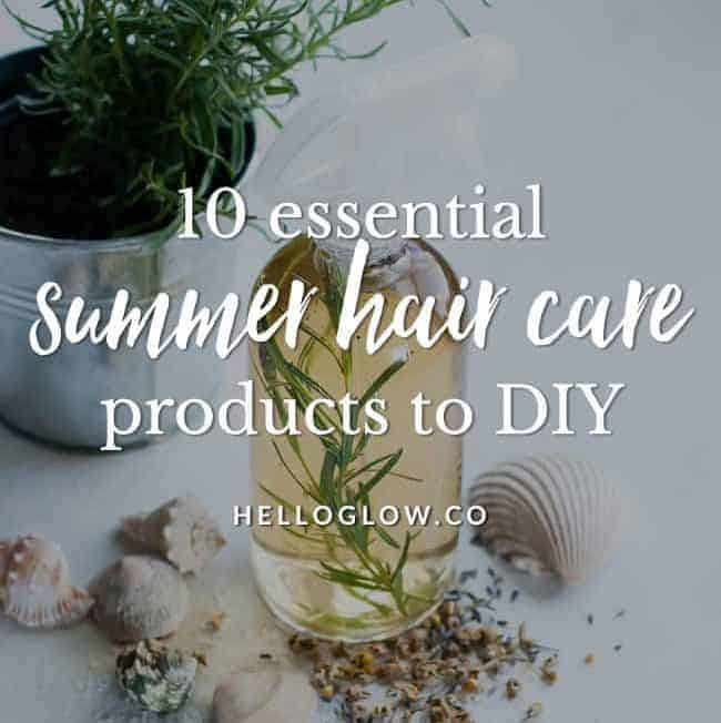 10 Summer Hair Care Products To Stop Buying + Start Making