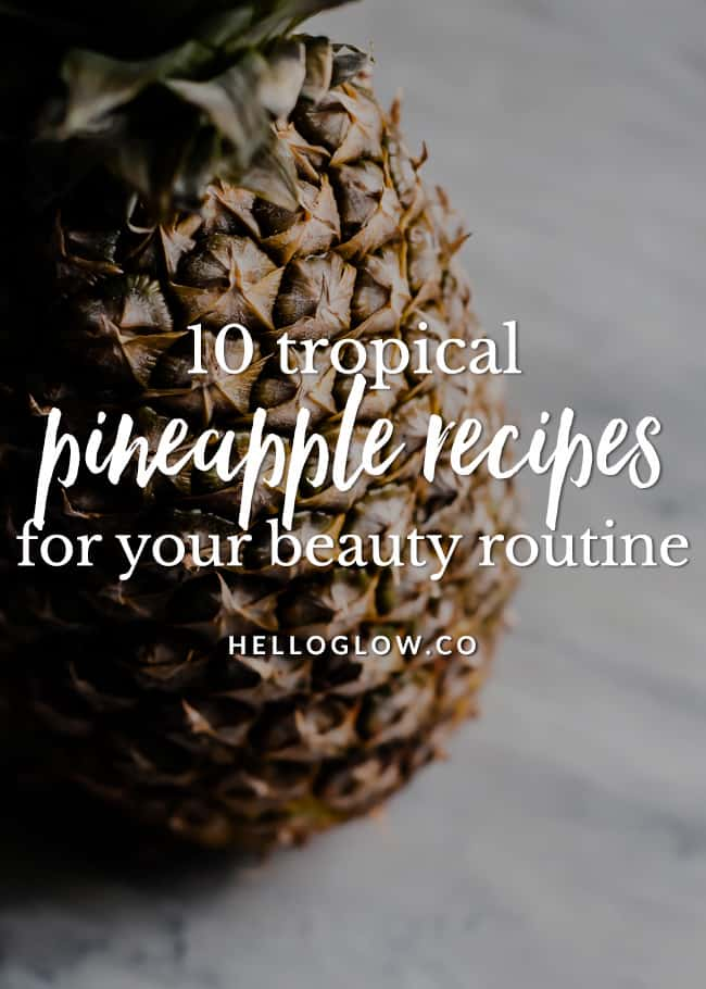 10 Ways To Use Pineapple In Your Beauty Recipes