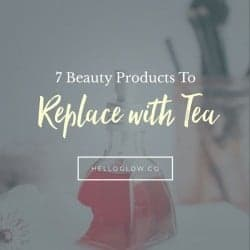 7 Beauty Products To Replace With Tea