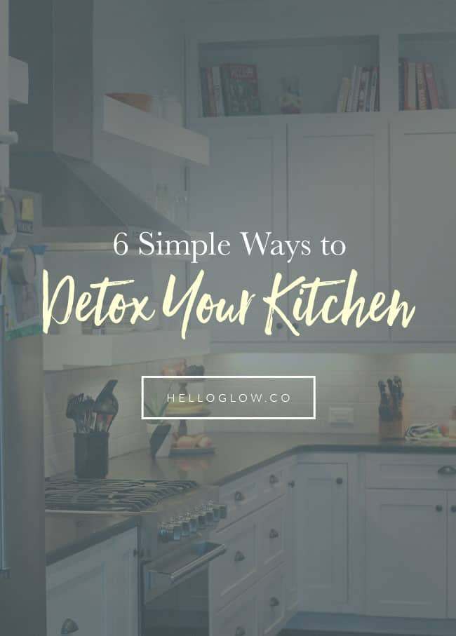 6 Simple Ways to Detox Your Kitchen