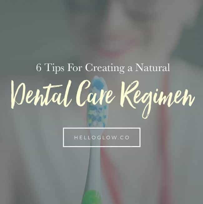 6 Tips For Creating a Natural Dental Care Regimen