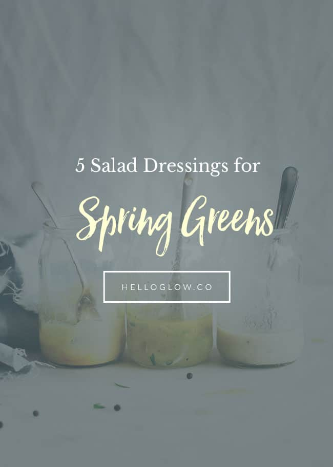 5 Light + Tasty Salad Dressings for Spring Greens