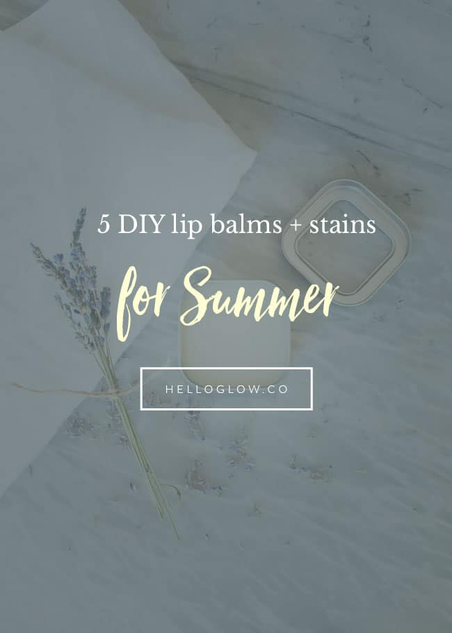 5 DIY Lip Balms + Stains for Summer