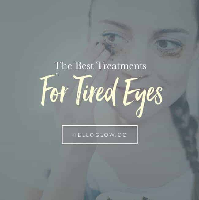 The Best Treatments For Tired Eyes