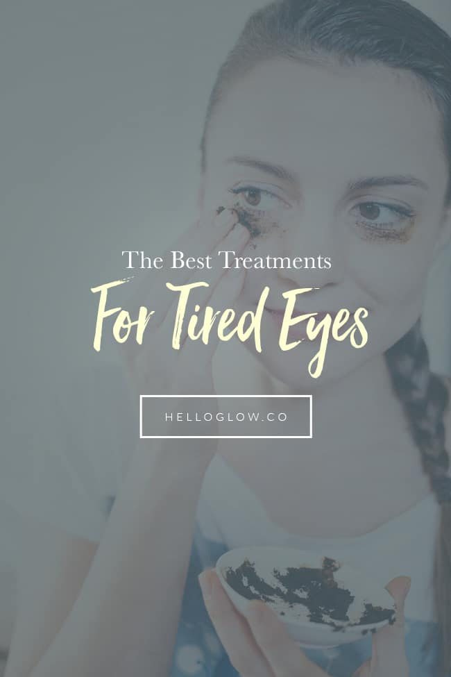 Best Treatments for Tired Eyes