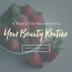 6 Ways to Use Strawberries in Your Beauty Routine