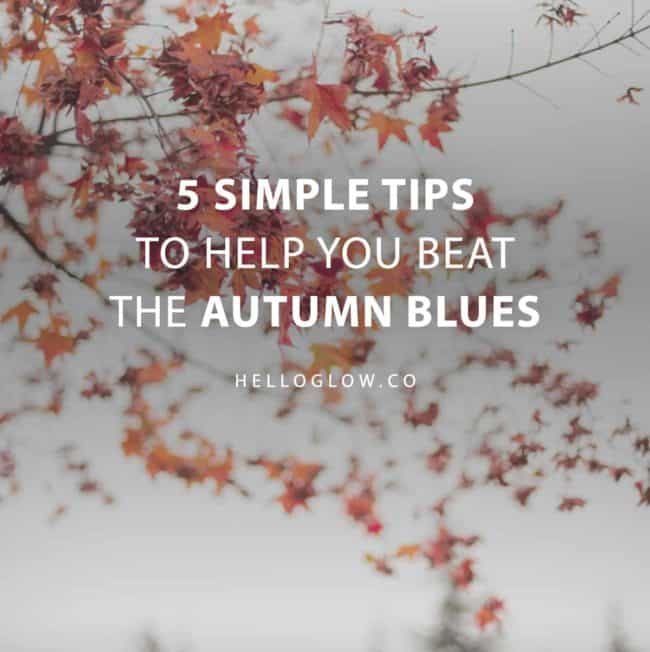 5 Simple Tips to Help You Beat the Autumn Blues