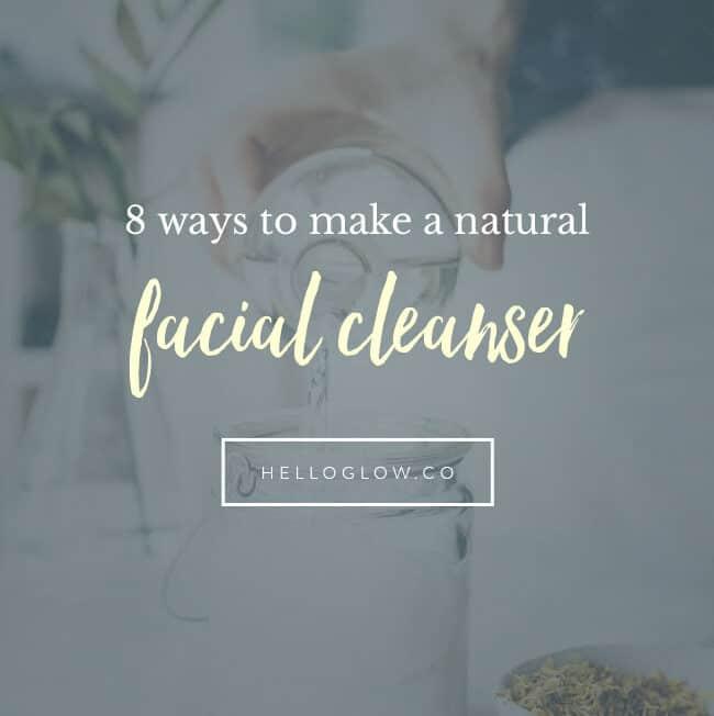 Make a natural facial cleanser - HelloGlow.co