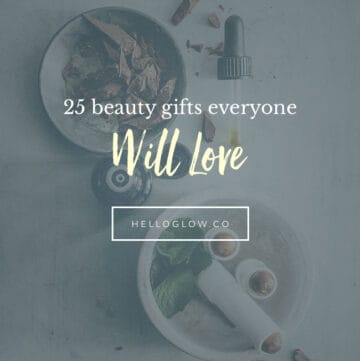 25 Beauty Gifts Everyone Will Love - Hello Glow