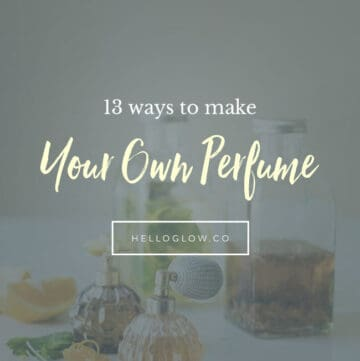 13 Ways to Make Your Own Perfume - Hello Glow