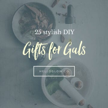 25 Stylish DIY Gifts for Gals - Hello Glow