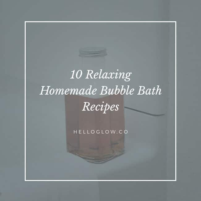 10 Relaxing Homemade Bubble Bath Recipes - HelloGlow.co