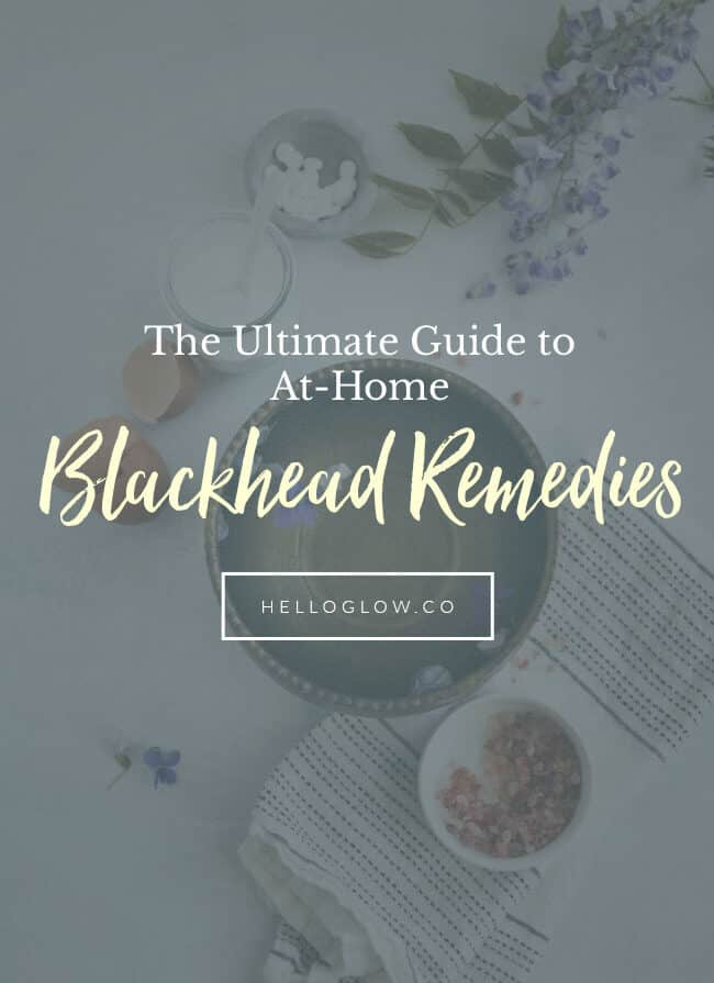The Ultimate Guide to At-Home Blackhead Remedies - Helloglow.co