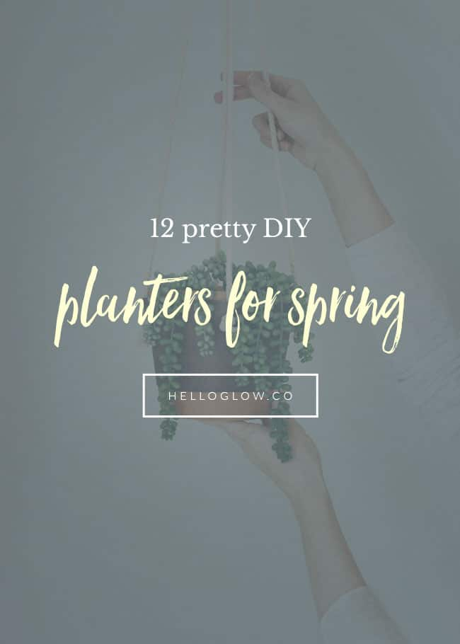 12 Pretty DIY Planters to Get You Ready to Garden - HelloGlow.co