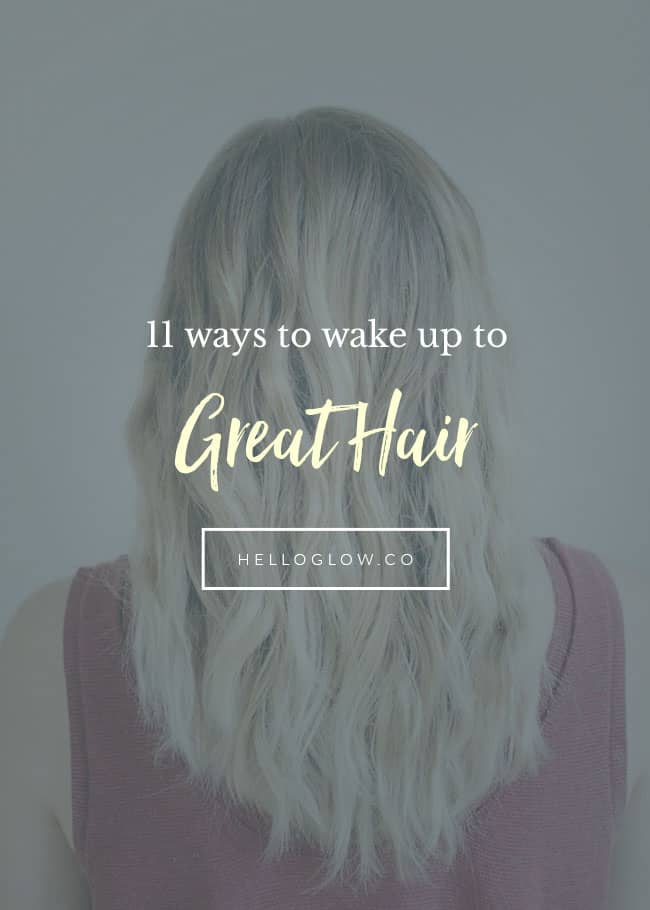 11 Ways to Wake Up To Great Hair - Hello Glow