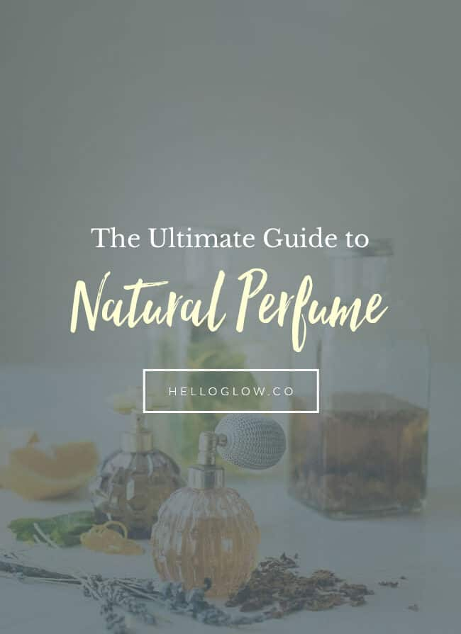 The Ultimate Guide to Smelling Good Without the Bad Stuff - HelloGlow.co