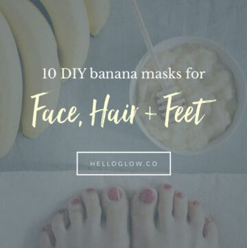 10 Ways to Mash up a Banana for Face, Hair + Feet - HelloGlow.co
