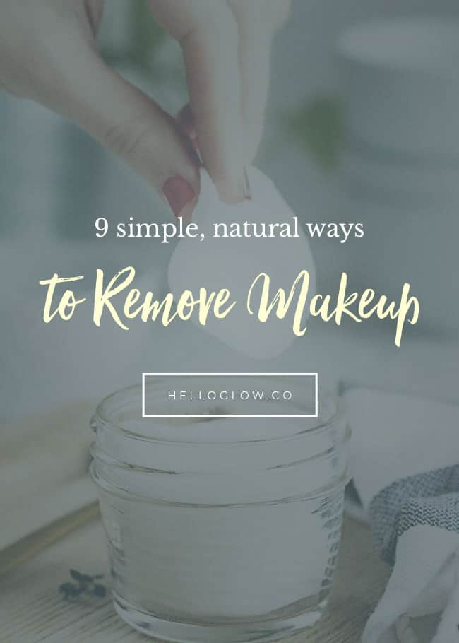 9 Simple, Natural Ways to Remove Makeup - HelloGlow.co