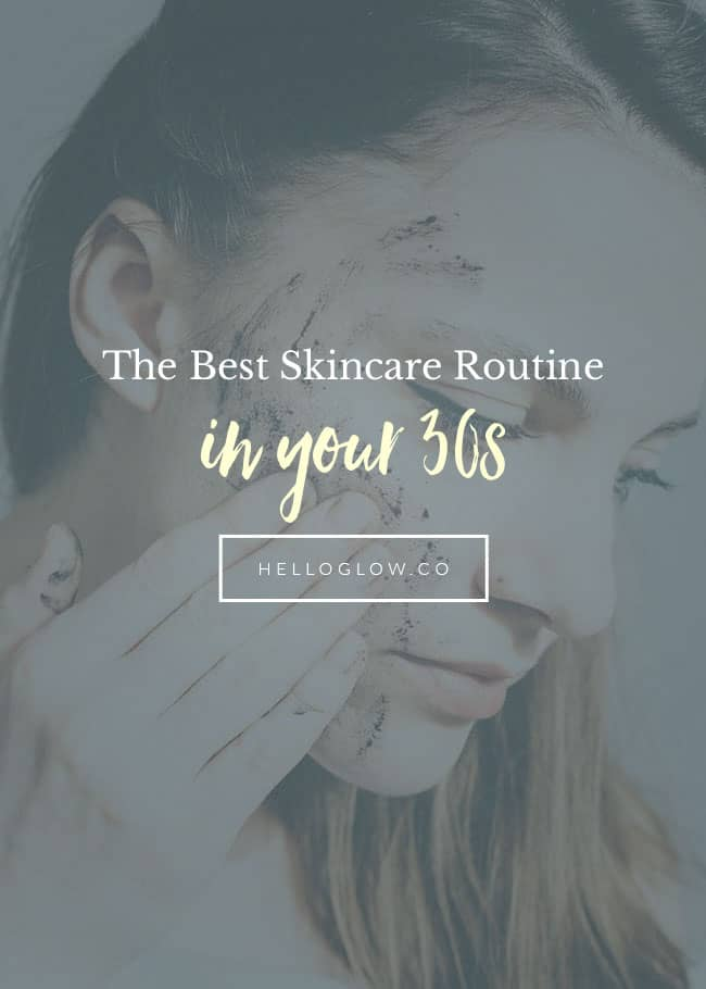 The Best Skincare Routine When You're in Your 30s - HelloGlow.co