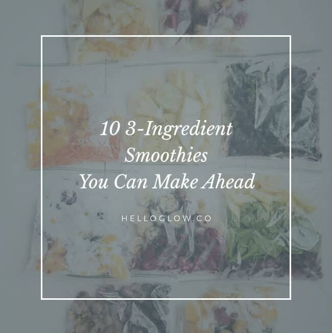 10 3-Ingredient Smoothies You Can Make Ahead - HelloGlow.co