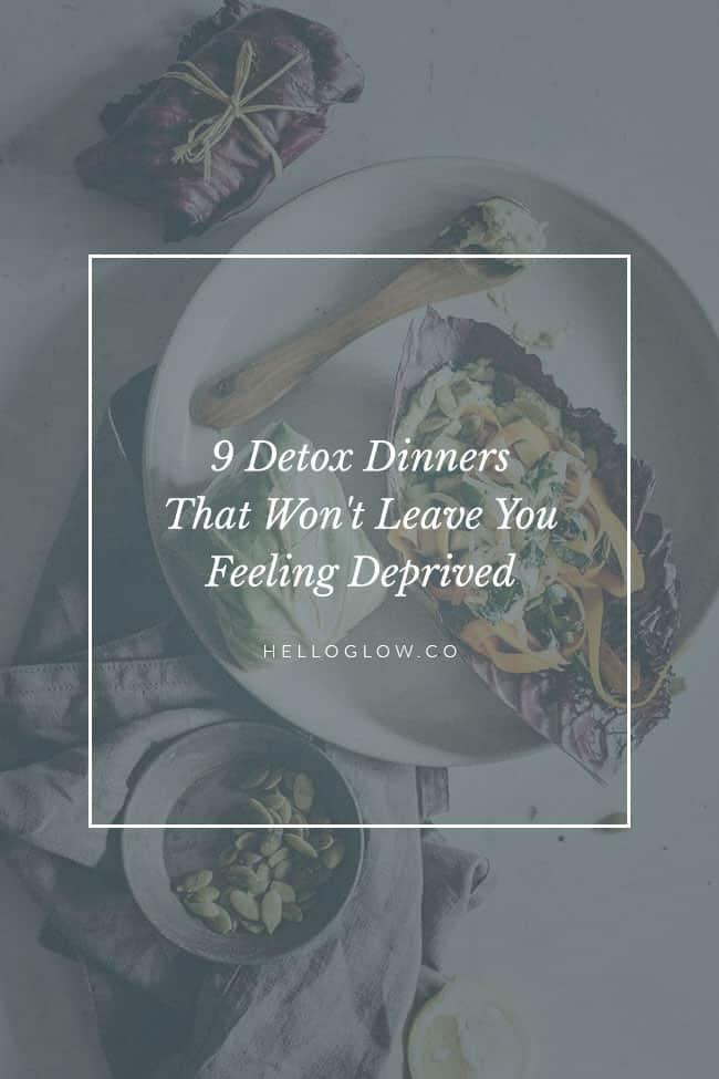 9 Detox Dinner That Won't Leave You Feeling Deprived - HelloGlow.co