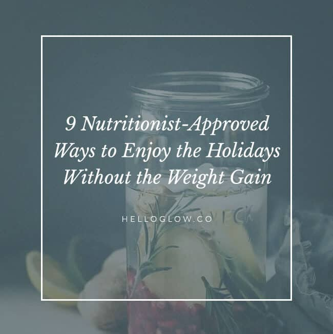 9 Nutritionist-Approved Ways to Enjoy the Holidays Without the Weight Gain - HelloGlow.co