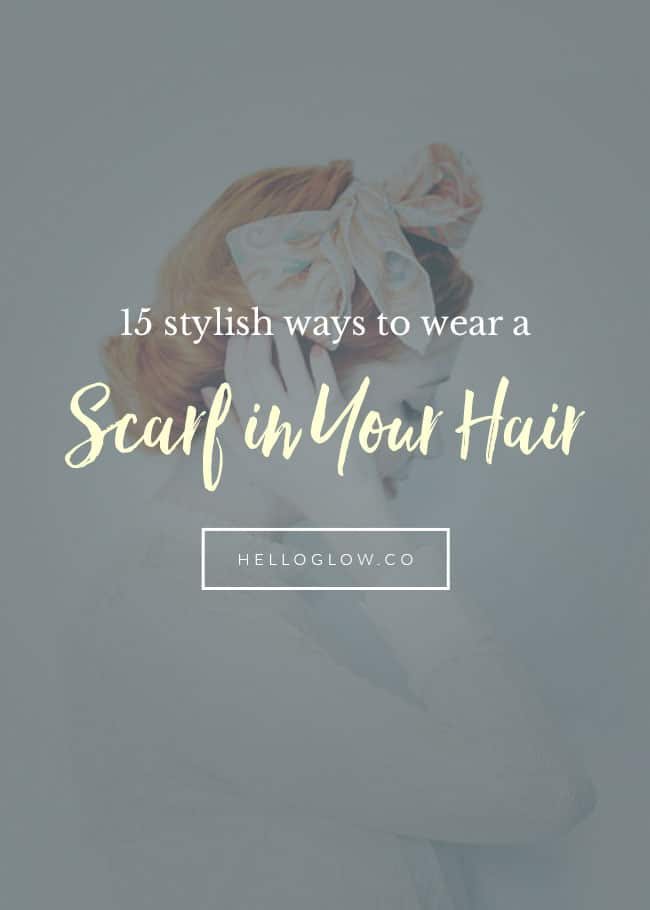 15 chic ways to wear a scarf in your hair - HelloGlow.co