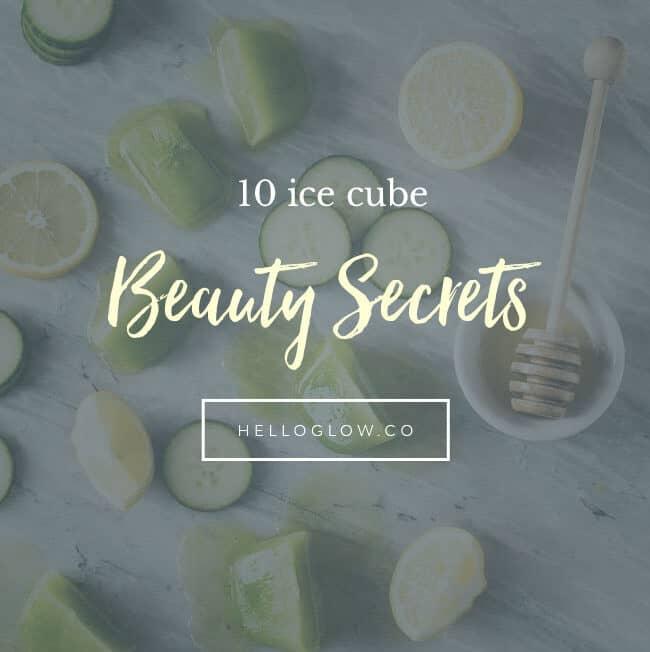 10 ice cube beauty secrets - HelloGlow.co