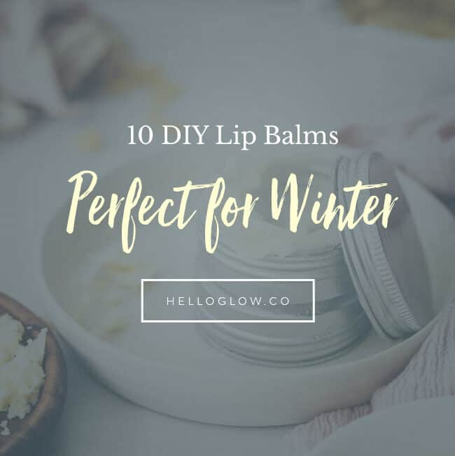 10 DIY Lip Balms Perfect for Winter - HelloGlow.co