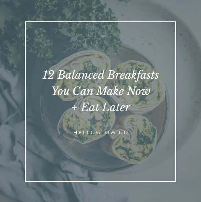 12 Balanced Breakfasts You Can Make Now + Eat Later - HelloGlow.co
