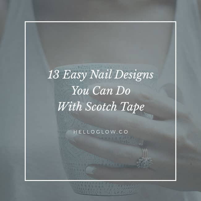 13 Easy Nail Designs You Can Do With Scotch Tape - HelloGlow.co
