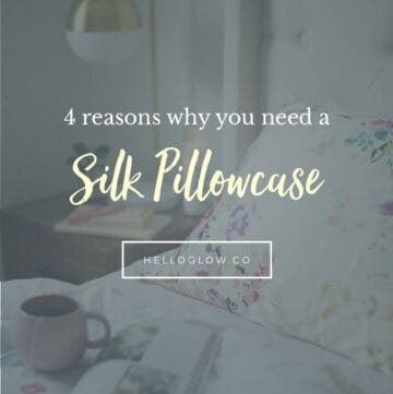4 reasons why you need a silk pillowcase - HelloGlow.co