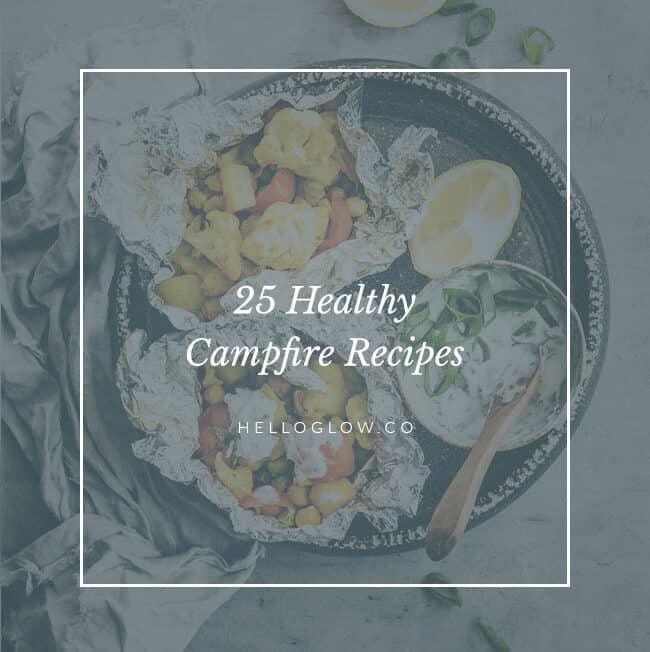 25 Healthy Campfire Recipes - Hello Glow