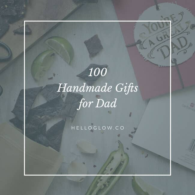 100 Handmade Gifts for Dad - Hello Glow