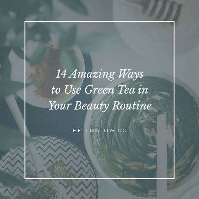14 ways to use green tea in your beauty routine - HelloGlow.co