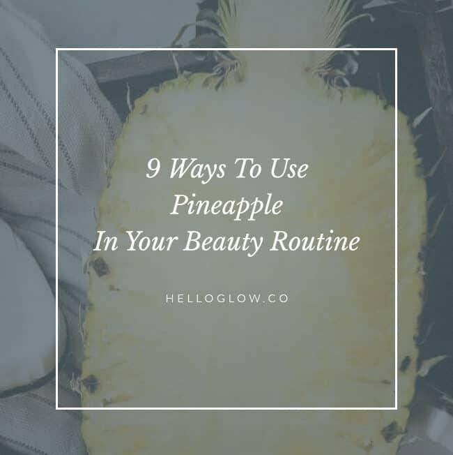 9 pineapple beauty recipes - Hello Glow