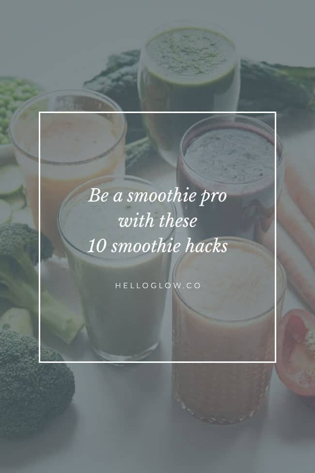 Be a smoothie pro with these 10 hacks - Hello Glow